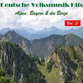 Deutsche Volksmusik Hits - Alpen, Bayern & die Berge, Vol. 3 by Various Artists