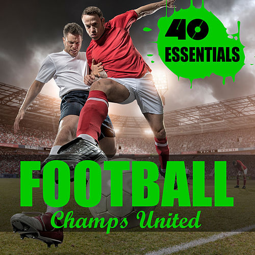 Play & Download Football - 40 Essentials by Champs United | Napster