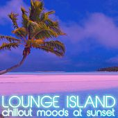 Play & Download Lounge Island (Chillout Moods at Sunset) by Various Artists | Napster