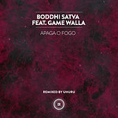 Apaga O Fogo (feat. Game Walla) by Boddhi Satva