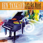 Let's Get Quiet: The Smooth Jazz Experience by Ben Tankard