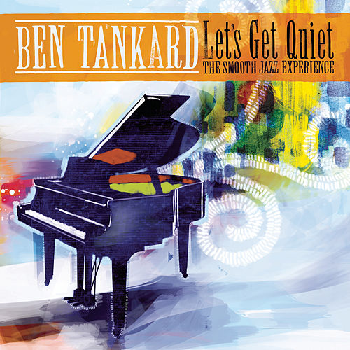 Play & Download Let's Get Quiet: The Smooth Jazz Experience by Ben Tankard | Napster
