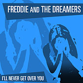 Play & Download I'll Never Get Over You by Freddie and the Dreamers | Napster