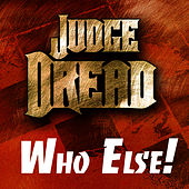 Play & Download Judge Dread - Who Else! by Judge Dread | Napster