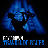 Travellin' Blues by Roy Brown