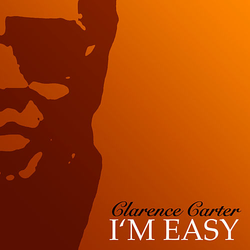Play & Download I'm Easy by Clarence Carter | Napster
