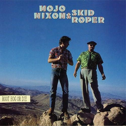 Play & Download Root Hog Or Die by Mojo Nixon   Napster