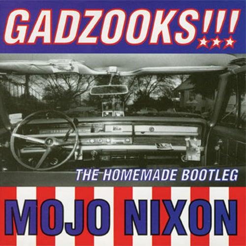 Play & Download Gadzooks!!! The Homemade Bootleg by Mojo Nixon | Napster