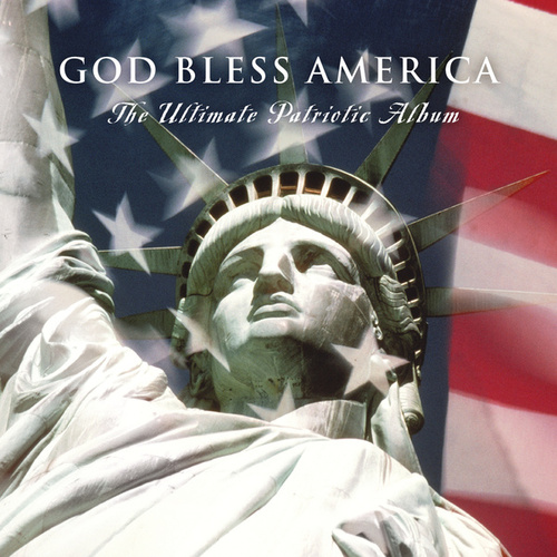 God Bless America - The Ultimate Patriotic Album by Various Artists