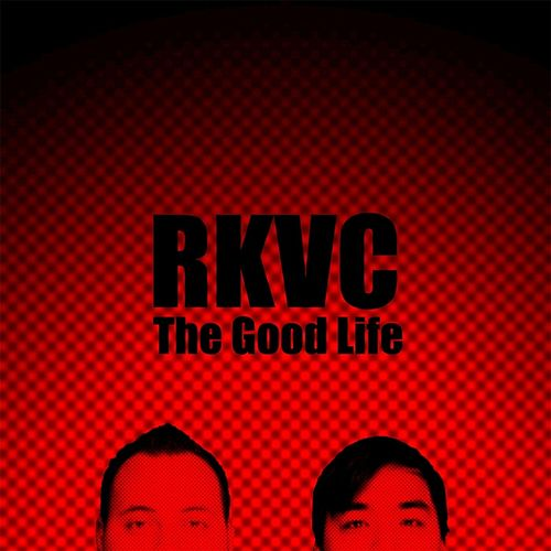 Play & Download The Good Life by Rkvc | Napster