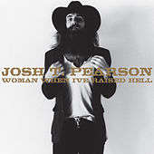 Play & Download Woman, When I've Raised Hell by Josh T. Pearson | Napster