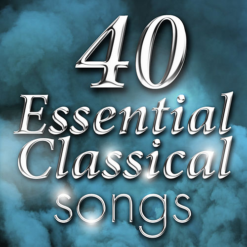 Play & Download 40 Essential Classical Songs by Various Artists | Napster