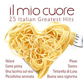 Play & Download Il mio cuore. 25 Italian Greatest Hits by Various Artists | Napster