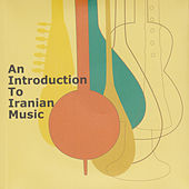 Play & Download An Introduction to Iranian Music by Various Artists | Napster