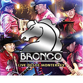 Play & Download Live Desde Monterrey by Bronco | Napster