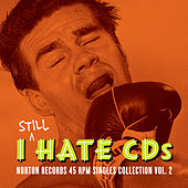Play & Download I Still Hate CD's: Norton Records 45 RPM Singles Collection Vol. 2 by Various Artists | Napster