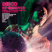 Play & Download Disco Re-Grooved (Remixed, Re-Recorded, Remade & Re-Edited Classics) by Various Artists | Napster