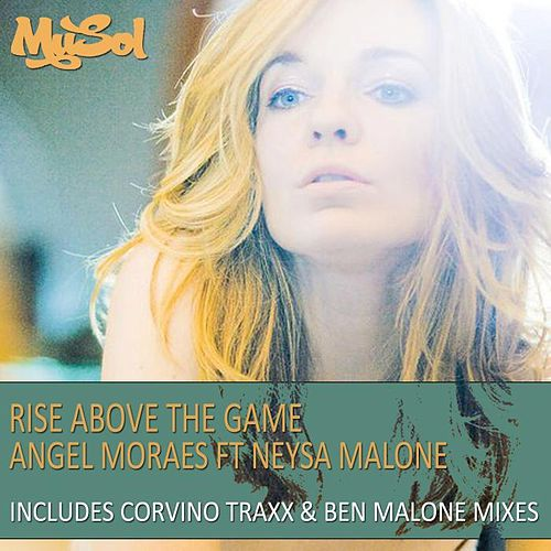Rise Above The Game (feat. Neysa Malone) [Unreleased Mixes] by Angel Moraes