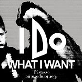 I Do What I Want - EP by Tristesse Contemporaine