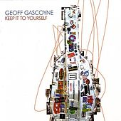 Keep It To Yourself by Geoff Gascoyne