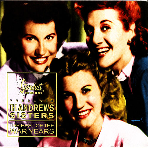 The Best Of The War Years by The Andrews Sisters