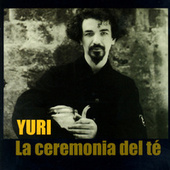 Play & Download La Ceremonia Del Té by Yuri | Napster