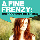 Play & Download A Fine Frenzy: The Rhapsody Interview by A Fine Frenzy | Napster