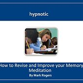 Play & Download Hypnotic How to Revise and Improve Your Memory Meditation by Mark Rogers | Napster