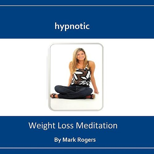 Play & Download Hypnotic Weight Loss Meditation by Mark Rogers | Napster