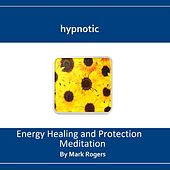 Play & Download Hypnotic Energy Healing and Protection Meditation by Mark Rogers | Napster