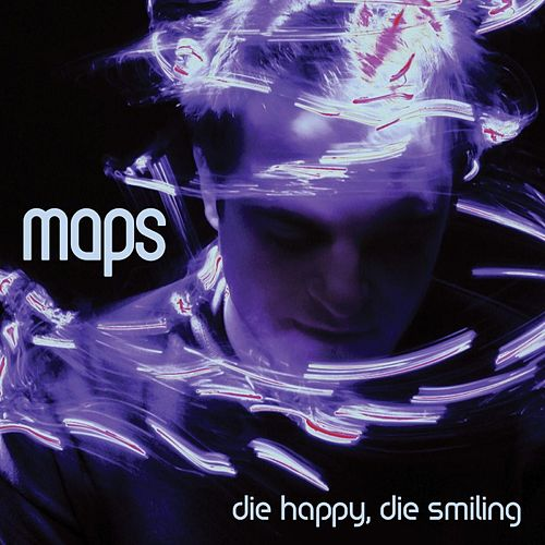 Play & Download Die Happy, Die Smiling by Maps | Napster
