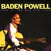 BADEN POWELL: Live At The Rio Jazz Club by Baden Powell