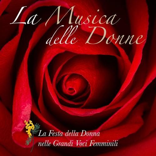 Play & Download La musica delle donne (La festa della donna nelle grandi vocifemminili) by Various Artists | Napster