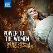 Play & Download Power to the Women: The Best of Female Classical Composers by Various Artists | Napster