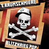 Play & Download Blitzkrieg Pop by T. Raumschmiere | Napster