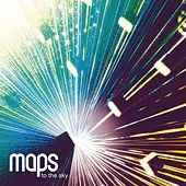 To The Sky by Maps