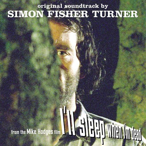 I'll Sleep When I'm Dead by Simon Fisher Turner