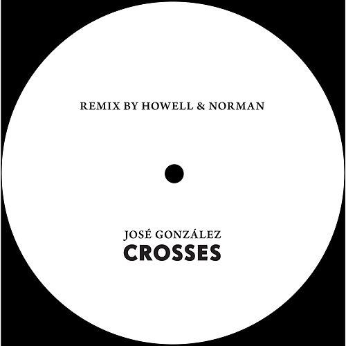 Play & Download Crosses (Howell & Norman Remix) by José González | Napster