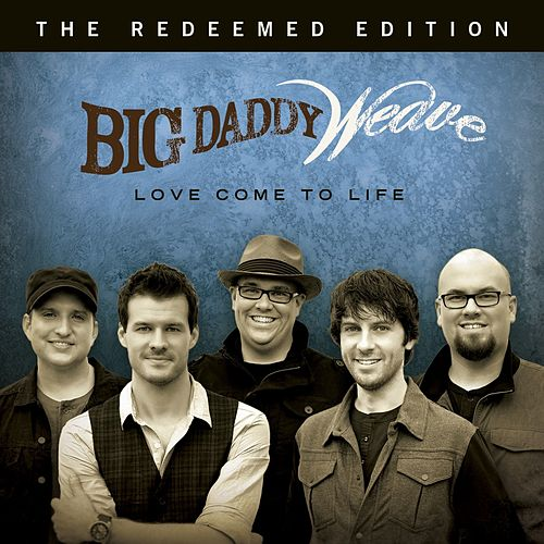 Play & Download Love Come To Life: The Redeemed Edition by Big Daddy Weave | Napster