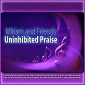 Play & Download Uninhibited Praise by Miriam | Napster