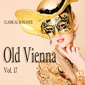 Classical Romance: Old Vienna, Vol. 17 by Various Artists