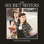 Play & Download Rattle My Bones by Secret Sisters | Napster