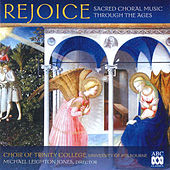 Rejoice: Sacred Choral Music Through the Ages von University of Melbourne Choir of Trinity College