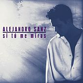 Play & Download Si tu me miras Edicion 2006 by Alejandro Sanz | Napster