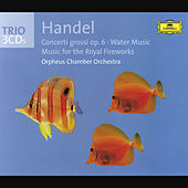 Play & Download Handel: Concerti grossi op. 6, Water Music, Fireworks Music by Orpheus Chamber Orchestra | Napster
