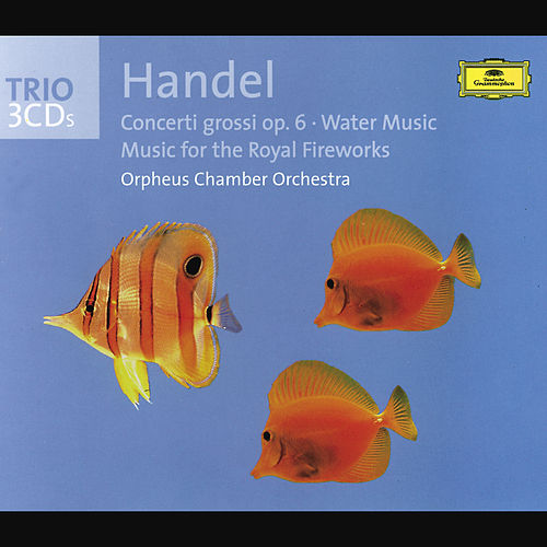 Handel: Concerti grossi op. 6, Water Music, Fireworks Music by Orpheus Chamber Orchestra