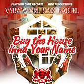 Play & Download Buy Di House Inna Your Name - Single by VYBZ Kartel | Napster