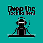 Play & Download Drop the Techno Beat by Various Artists | Napster