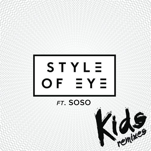 Kids (Remixes) by Style Of Eye