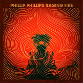 Raging Fire by Phillip Phillips